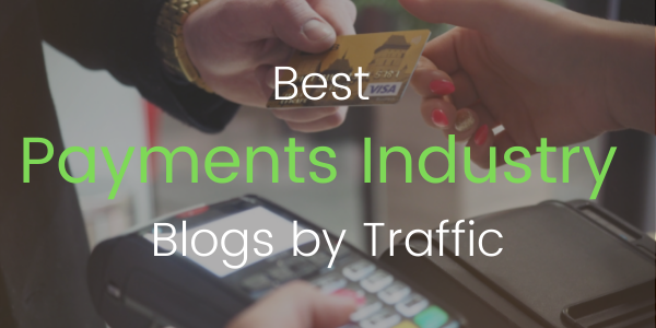 Best Payments Industry Blogs by Traffic