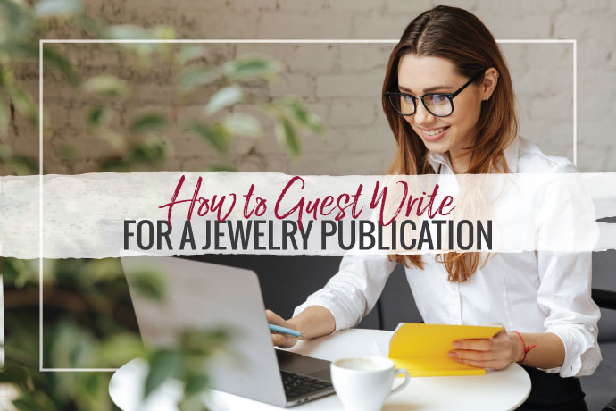 Guest writing for a jewelry blog or publication is a great way to expand your brand reach and authority. Adriane Dalton gave us great tips for how to do it!