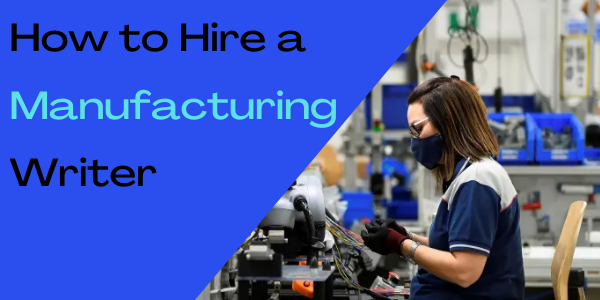 How to Hire a Manufacturing Writer