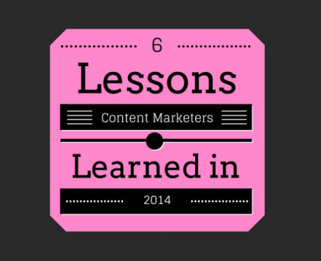 6 Lessons Content Marketers Should Never Forget From 2014