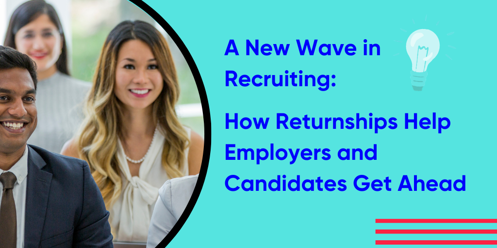 A New Wave in Recruiting: How Returnships Help Employers and Candidates Get Ahead