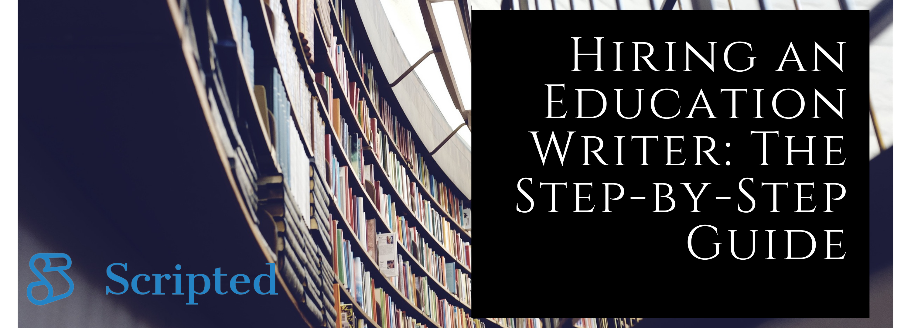 Hiring an Education Writer: The Step-by-Step Guide