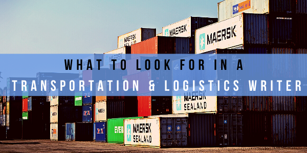 What to Look for in a Transportation & Logistics Writer