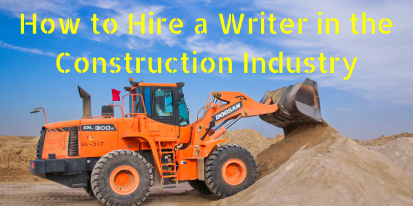 How to Hire a Writer in the Construction Industry