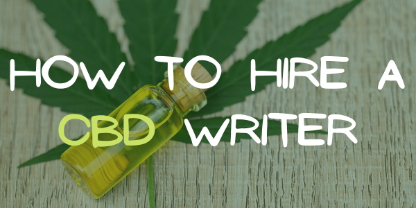 How to Hire a CBD Writer