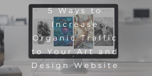 5 Ways to Increase Organic Traffic to Your Art and Design Website