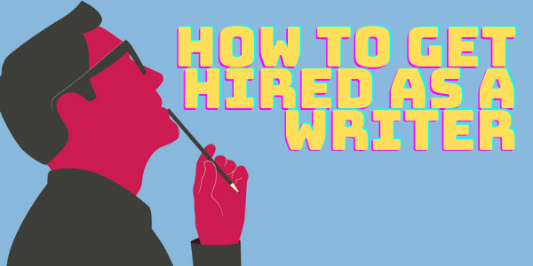 How to Get Hired as a Writer