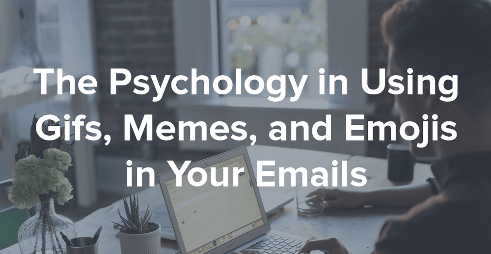 The Psychology in Using Gifs, Memes, and Emojis in Your