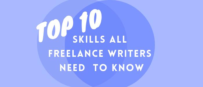 Top 10 Skills All Freelance Writers Need