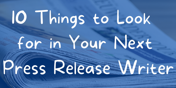 10 Things to Look for in Your Next Press Release Writer