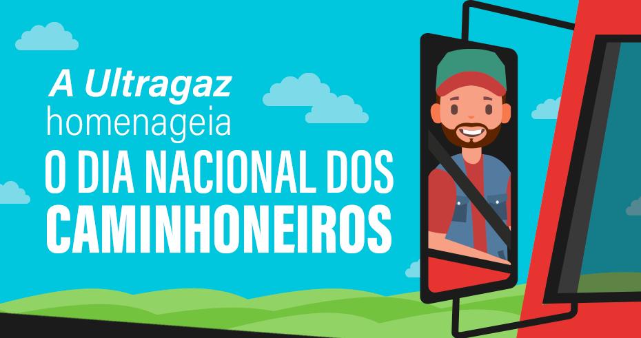 A Ultragaz homenageia o Dia Nacional dos Caminhoneiros