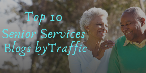 Top 10 Senior Services Blogs by Traffic