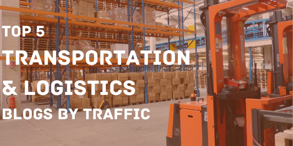 Top 5 Transportation and Logistics Blogs by Traffic
