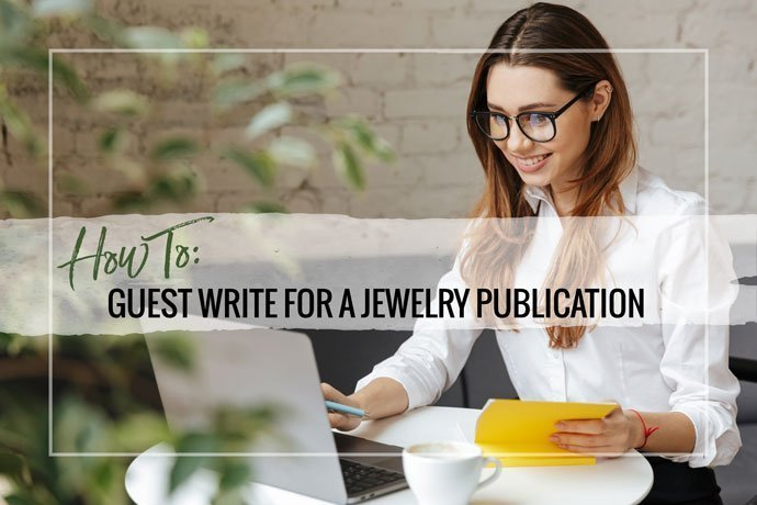 How To Guest Write For A Jewelry Publication