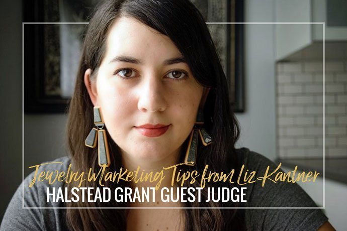 Liz Kantner is a marketing expert for emerging jewelers and also the 2019 Halstead Grant guest judge! Learn more about her and get a few marketing tips.