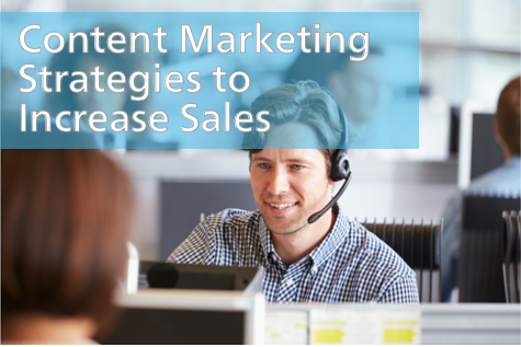 Content Marketing For Sales-Focused Companies: Snagging Leads, Converting Sales and Increasing ROI
