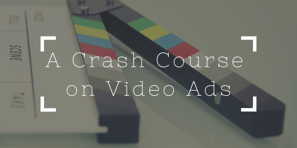 A Crash Course on Video Ads