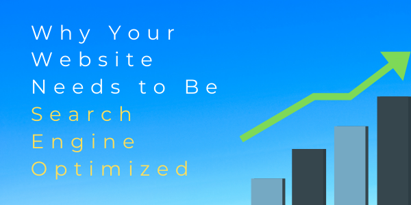 Why Your Website Needs to Be Search Engine Optimized