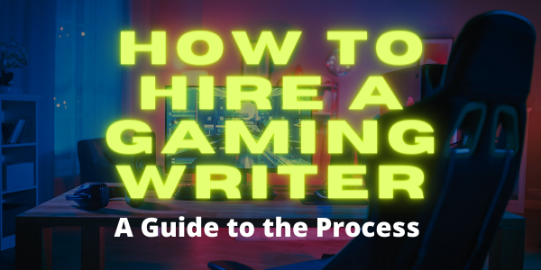 How To Hire a Gaming Writer: A Guide to the Process