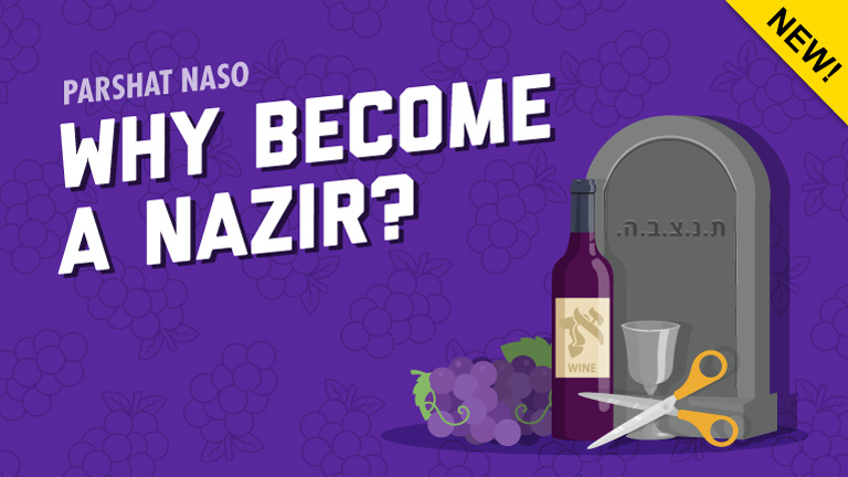 Parshat Naso | Why Become A Nazir?