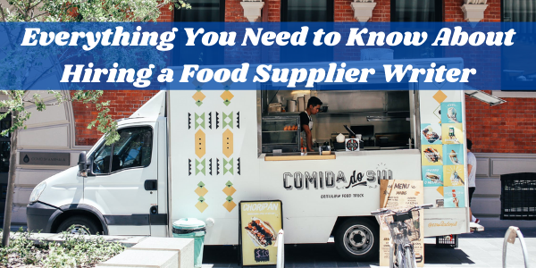 Everything You Need to Know About Hiring a Food Supplier Writer