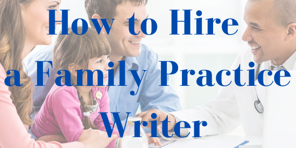 How to Hire a Family Practice Writer