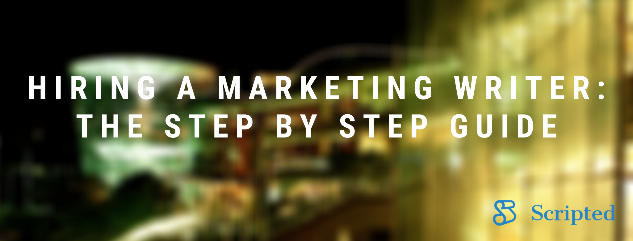 Hiring a Marketing Writer: The Step-by-Step Guide