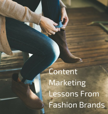 Content Marketing Lessons From These Savvy Fashion Brands