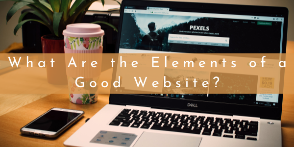 What Are the Elements of a Good Website?