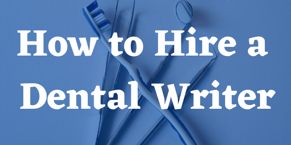 How to Hire a Dental Writer