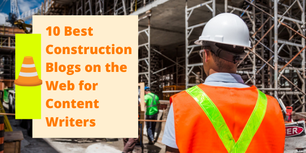 10 Best Construction Blogs for Content Writers