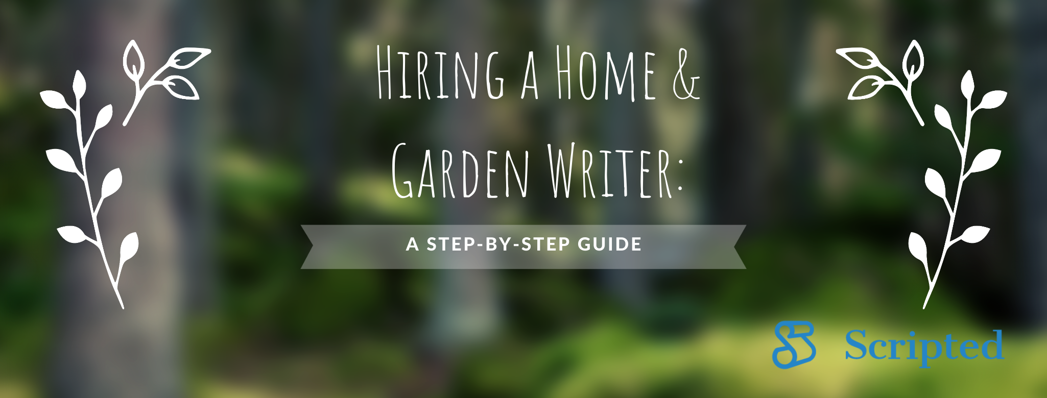 Hiring a Home & Garden Writer: A Step-by-Step Guide