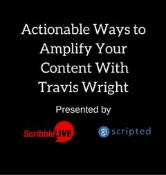 Actionable Ways to Amplify Your Content With Travis Wright