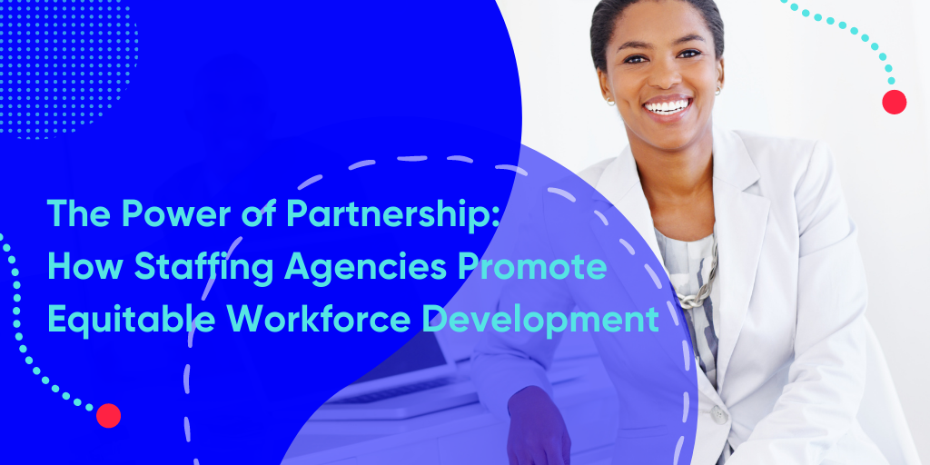 The Power of Partnership: How Staffing Agencies Promote Equitable Workforce Development