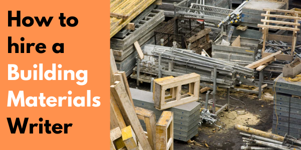 How to Hire a Building Materials Writer