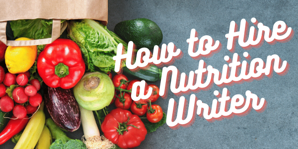 How to Hire a Nutrition Writer