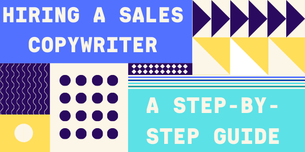 Hiring a Sales Copywriter: A Step-by-Step Guide