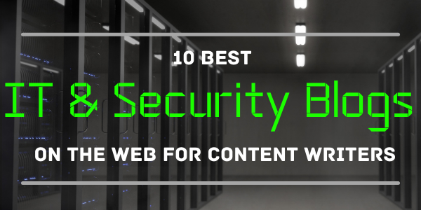 10 Best IT & Security Blogs on the Web for Content Writers