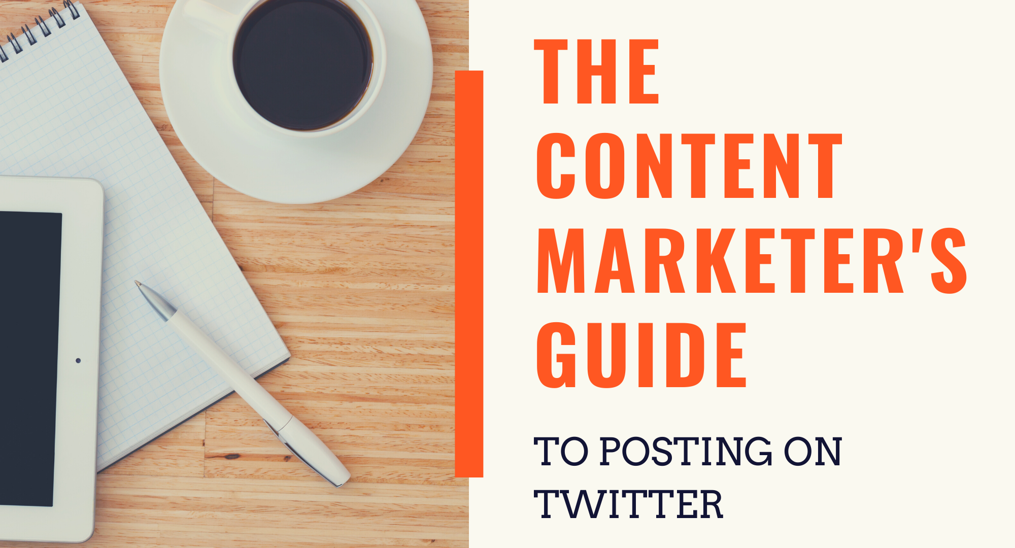 The Content Marketer's Guide to Posting on Twitter