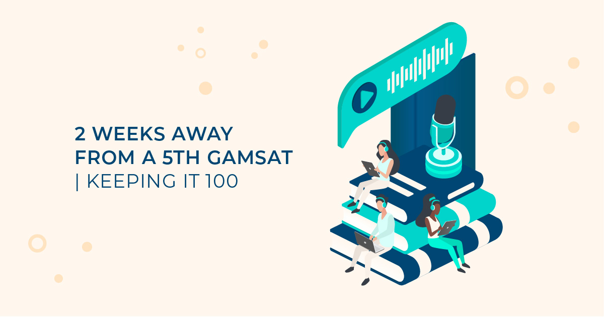 gamsat podcast 2 weeks away from a 5th gamsat