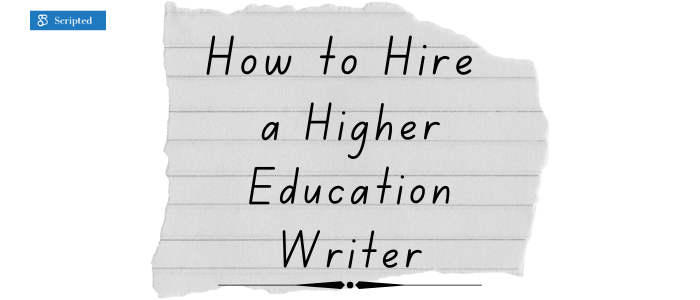 How to Hire a Higher Education Writer