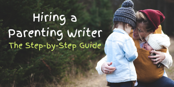 Hiring a Parenting Writer: The Step-by-Step Guide