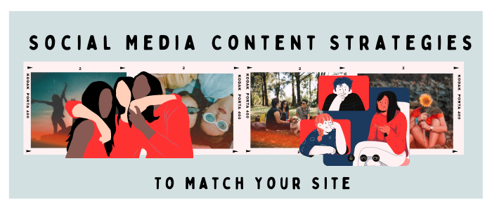 Social Media Content Strategies To Match Your Site