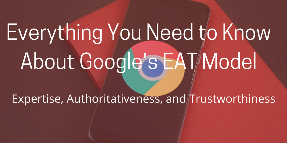 Expertise, Authoritativeness, and Trustworthiness: Everything You Need to Know About Google's EAT Model