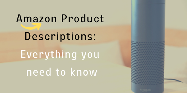Amazon Product Descriptions: Everything you need to know