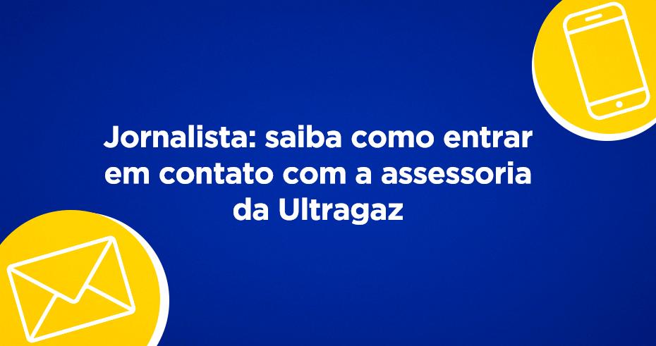 Jornalista: saiba como entrar em contato com a assessoria da Ultragaz