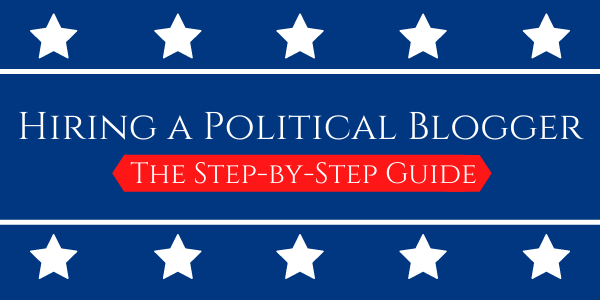 Hiring a Political Blogger: The Step-by-Step Guide
