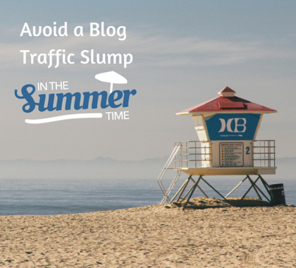 5 Ways to Avoid The Summer Traffic Slump on Your Blog