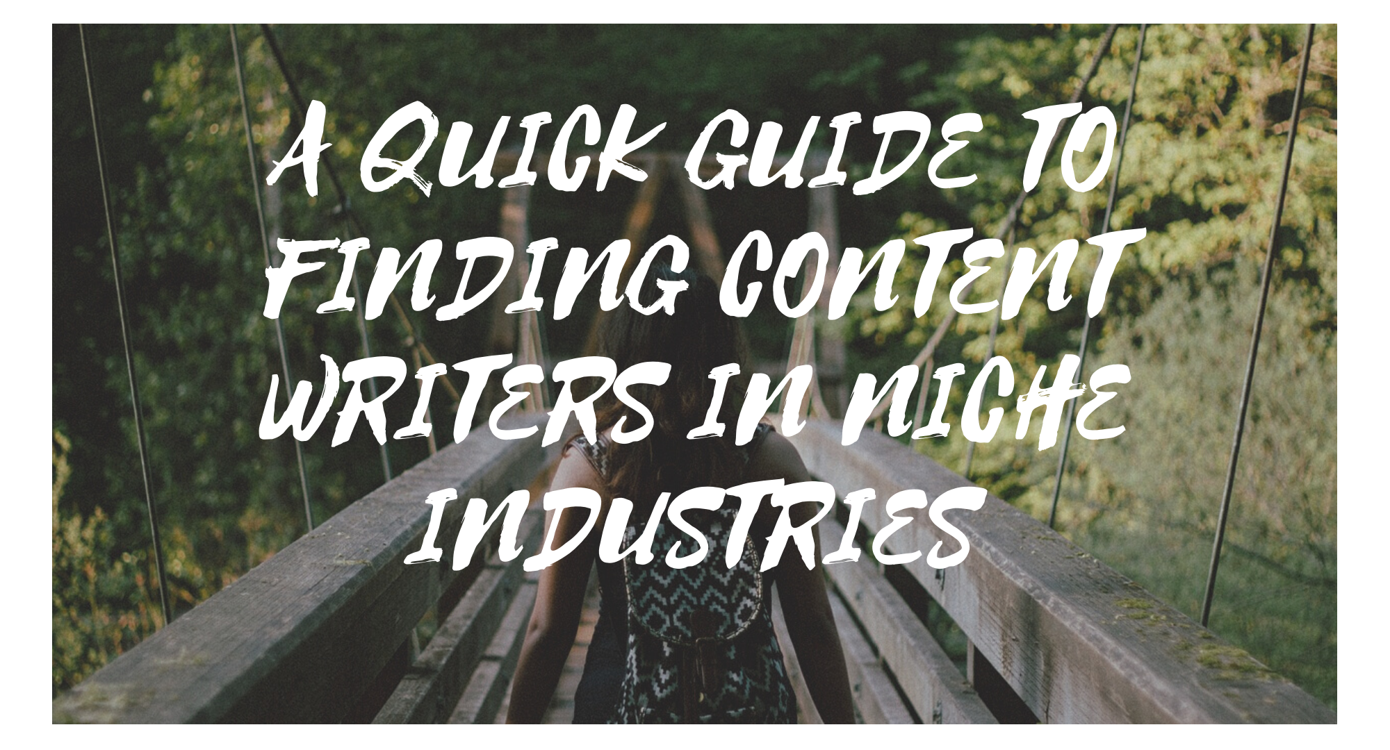 A Quick Guide to Finding Content Writers in Niche Industries