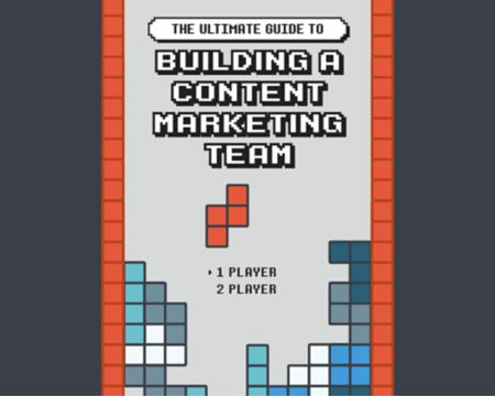 How to Build a Content Marketing Team [New E-book]